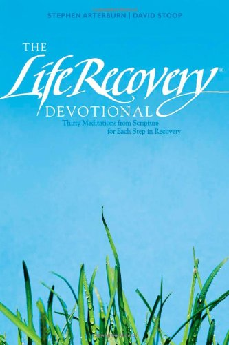 The Life Recovery Devotional: Thirty Meditations from Scripture for Each Step in Recovery