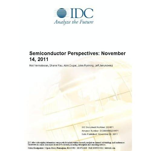 Semiconductor Perspectives: November 14, 2011 Mali Venkatesan, Shane Rau, Abhi Dugar and John Rydning