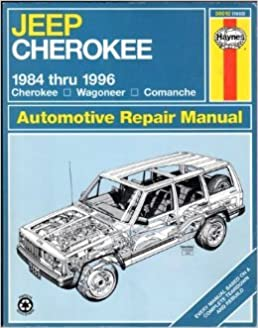 jeep cherokee 1984 thru 1996 cherokee wagoneer comanche haynes auto rh amazon com 1996 jeep grand cherokee service manual pdf 96 jeep cherokee factory service manual