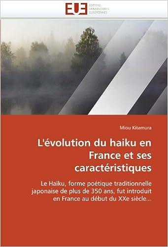 L'évolution du haiku en France et ses caractéristiques: Le Hai?ku, forme poe?tique traditionnelle japonaise de plus de 350 ans, fut introduit en France au de?but du XXe sie?cle... (Omn.Univ.Europ.)