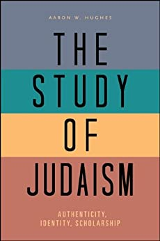 The Study of Judaism: Authenticity, Identity, Scholarship ...