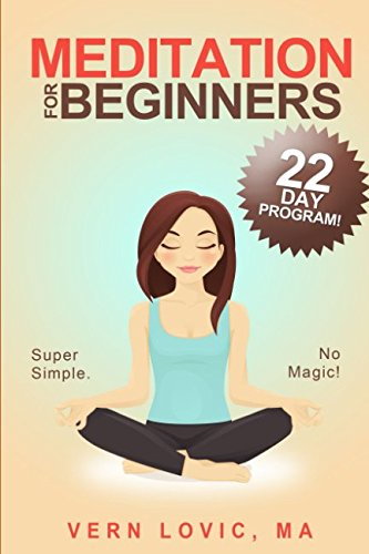 Meditation For Beginners: A 22 Day How To Meditate Course
