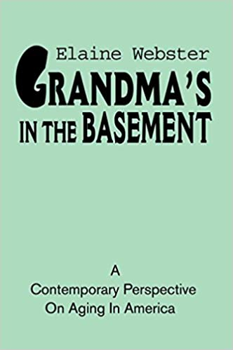 [(Grandma's in the Basement : A Collection of Stories about the Elderly Based on Personal Experience)] [By (author) Elaine Webster] published on (September, 2001)