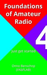 Foundations of Amateur Radio: Volume 4: Just get started