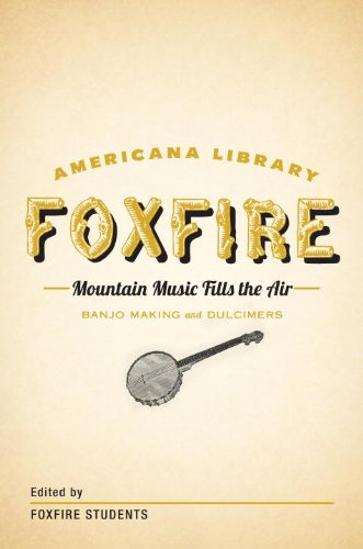 Pdf eBooks Mountain Music Fills the Air: Banjos and Dulcimers: The Foxfire Americana Libray (11) (The Foxfire Americana Library)