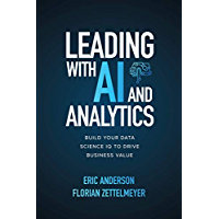 Leading with AI and Analytics: Build Your Data Science IQ to Drive Business Value