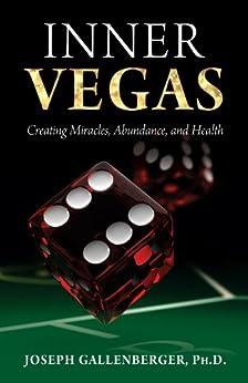 INNER VEGAS: Creating Miracles, Abundance, and Health by [Gallenberger, Joe]