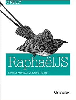 RaphaelJS: Graphics and Visualization on the Web 1st edition by Wilson, Chris (2013)