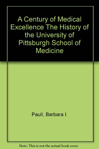 A Century of Medical Excellence The History of the University of Pittsburgh School of Medicine