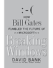 Breaking Windows: How Bill Gates Fumbled the Future of Microsoft