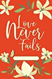Love Never Fails: 120 pages lined notebook