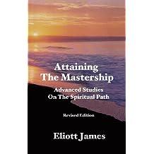 Attaining The Mastership: Advanced Studies On The Spiritual Path