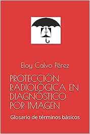PROTECCIÓN RADIOLÓGICA EN DIAGNÓSTICO POR IMAGEN: Glosario de términos básicos