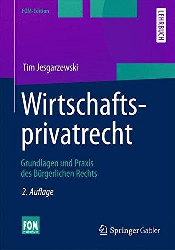 Wirtschaftsprivatrecht: Grundlagen und Praxis des Bürgerlichen Rechts (FOM-Edition)