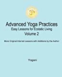 Advanced Yoga Practices - Easy Lessons for Ecstatic Living, Volume 2 (AYP Easy Lessons Series) (English Edition)