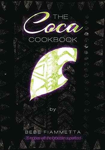 The Coca Cookbook: 35 Recipes With The Forbidden Superfood by Bebe Fiammetta