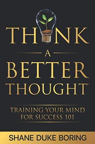 Think A Better ThoughtTM: Training Your Mind For Success 101