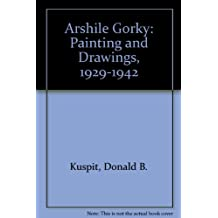 Arshile Gorky: Painting and Drawings, 1929-1942