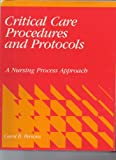 Critical Care Procedures and Protocols : A Nursing Process Approach, Persons, Carol B., 0397545657