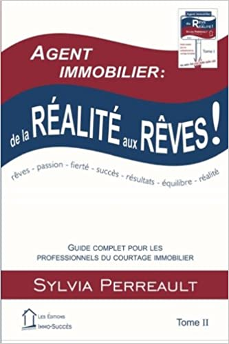 En ligne téléchargement Agent Immobilier: de la réalité aux rêves!: Guide complet pour les professionnels du courtage immobilier  Tome II pdf, epub ebook