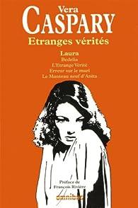 Etranges vérités : Laura ; Bedelia ; L'Etrange Vérité ; Erreur sur le mari ; Le Manteau neuf d'Anita par Vera Caspary