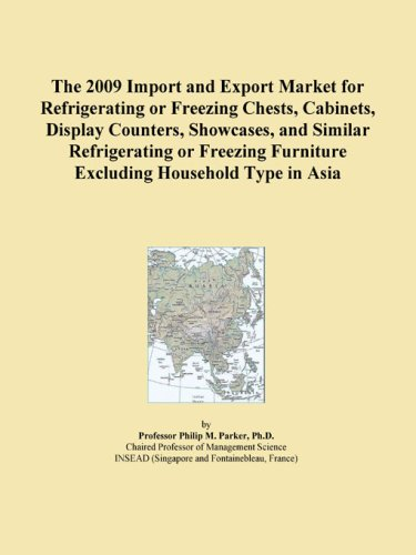 (The 2009 Import and Export Market for Refrigerating or Freezing Chests, Cabinets, Display Counters, Showcases, and Similar Refrigerating or Freezing Furniture Excluding Household Type in Asia)