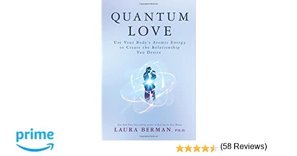 Quantum Love: Use Your Body's Atomic Energy to Create the ...