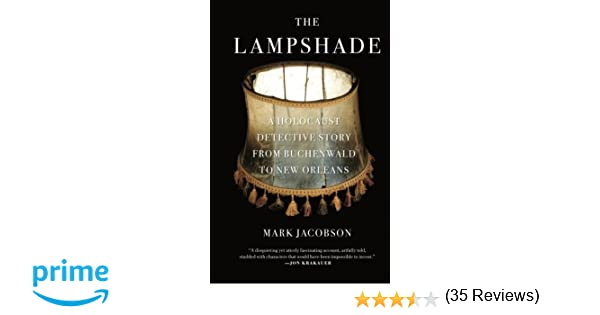 The lampshade a holocaust detective story from buchenwald to new orleans mark jacobson 9781416566281 amazon com books