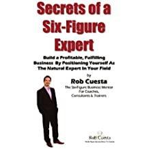 Secrets Of A Six Figure Expert by Rob Cuesta (2012-03-30)