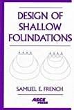 Design of Shallow Foundations, French, Samuel E., 0784403716