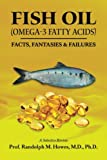 FISH OIL (Omega-3 fatty acids): FACTS, FANTASIES & FAILURES