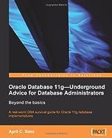 Oracle Database 11g - Underground Advice for Database Administrators