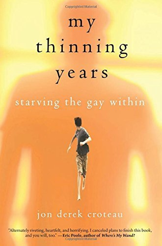 My Thinning Years: Starving the Gay Within by Jon Derek Croteau (2014-09-09)