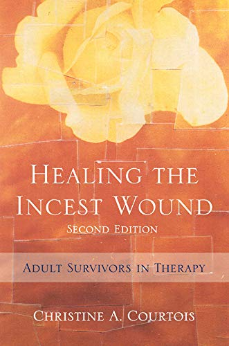 Healing the Incest Wound: Adult Survivors in Therapy (Second Edition) (Norton Professional Books (Hardcover))