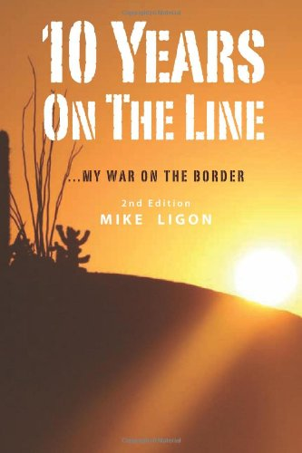 Download 10 Years On the Line: My War On the Border: 2nd Edition pdf epub