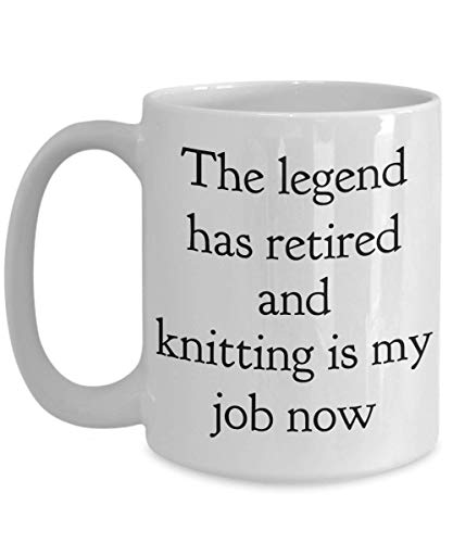 (Funny Knitting Mug The Legend Has Retired Knit Is My Job Now Gift Idea For Knitter Crocheter Mom Wife Women Grandma Crochet Sewing Needlework Knit Spouse Retirement Beginner Novelty Coffee Tea Cup)