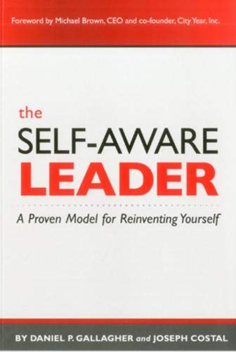 The Self-Aware Leader: A Proven Model for Reinventing Yourself