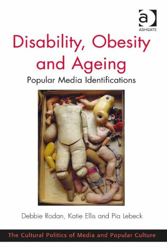 Disability, Obesity and Ageing: Popular Media Identifications (The Cultural Politics of Media and Popular Culture)