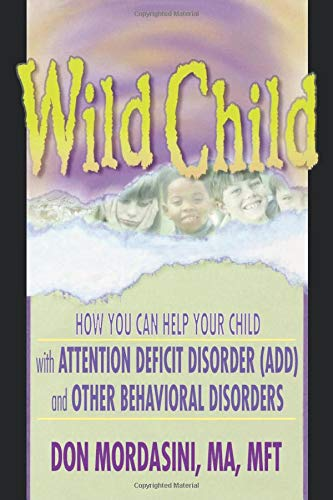 (Wild Child: How You Can Help Your Child with Attention Deficit Disorder (ADD) and Other Behavioral Disorders)