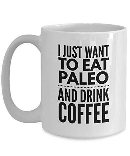 Paleo Mug - I Just Want To Eat Paleo Ceramic Coffee Cup - Novelty Gift for Family, Friends and Colleagues