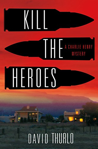 Kill the Heroes: A Charlie Henry Mystery by [Thurlo, David]