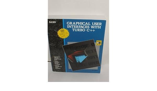 Graphical User Interfaces with Turbo C++: Amazon.es: Ted Faison: Libros en idiomas extranjeros