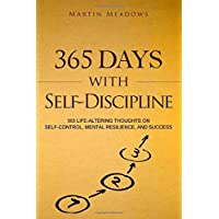 365 Days With Self-Discipline: 365 Life-Altering Thoughts on Self-Control, Mental Resilience, and Success (Simple Self-Discipline)