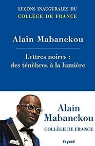 Lettres noires: des ténèbres à la lumière par Alain Mabanckou
