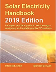 Solar Electricity Handbook – 2019 Edition: A simple, practical guide to solar energy – designing and installing solar photovoltaic systems.