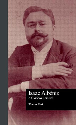 Isaac Albeniz : A Guide to Research (Composer Resource Manuals) by Brand: Routledge