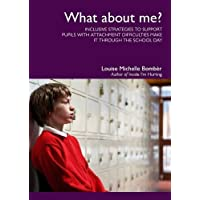 What About Me?: Inclusive Strategies to Support Pupils with Attachment Difficulties Make it Through the School Day