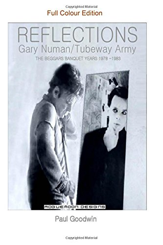 Download REFLECTIONS Gary Numan/Tubeway Army (FULL COLOUR EDITION): The Beggars Banquet Years 1978 -1983 PDF