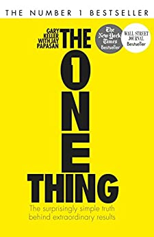The One Thing: The surprisingly simple truth behind extraordinary results by [Keller, Gary]