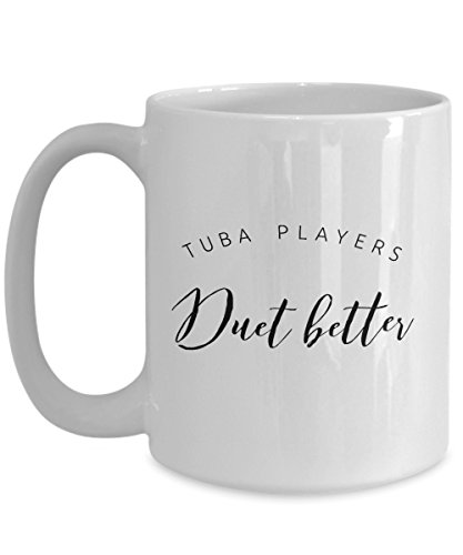(Funny Coffee Cup for Musicians - Tuba Players Duet Better - Ceramic Gift Mug)